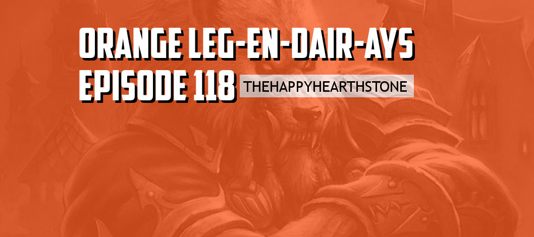 Orange Leg-en-dair-ays – Episode 118