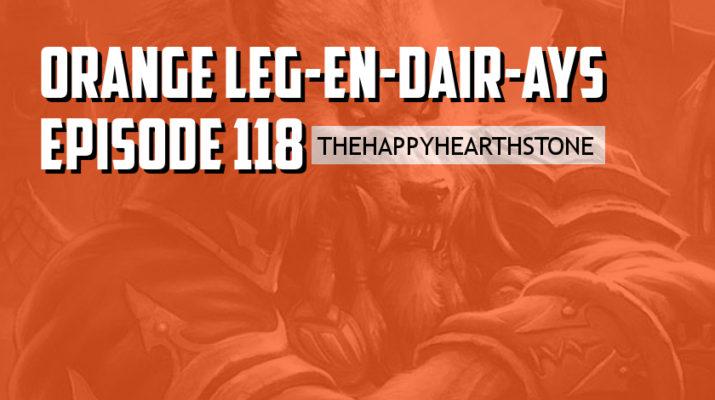 Orange Leg-en-dair-ays - Episode 118