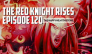 The Red Knight Rises – Episode 120