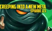 Creeping Into a New Meta – Episode 123