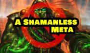 A Shamanless Meta – Episode 189